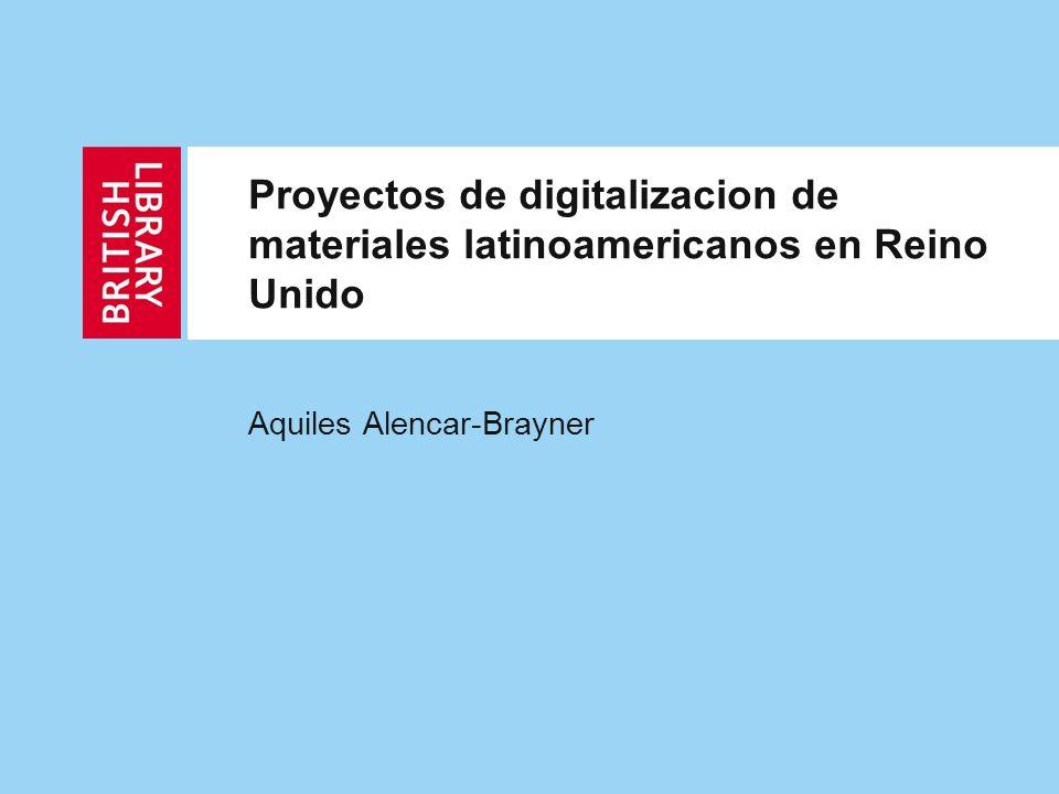 Proyectos de digitalizacion de materiales latinoamericanos en Reino Unido Aquiles Alencar-Brayner