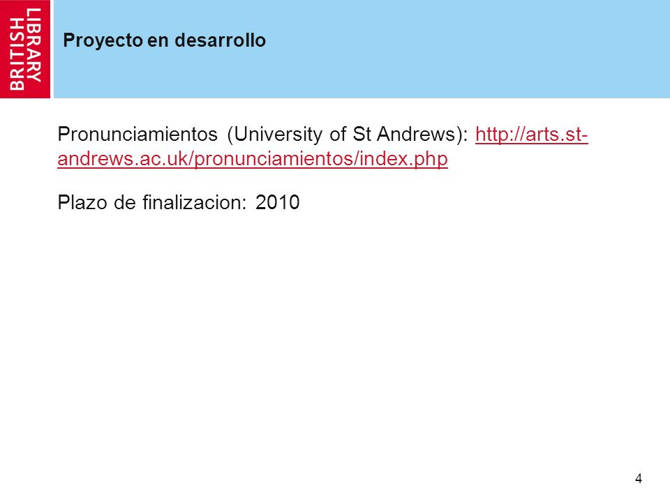 4 Proyecto en desarrollo Pronunciamientos (University of St Andrews): http://arts.st- andrews.ac.uk/pronunciamientos/index.phphttp://arts.st- andrews.ac.uk/pronunciamientos/index.php Plazo de finalizacion: 2010