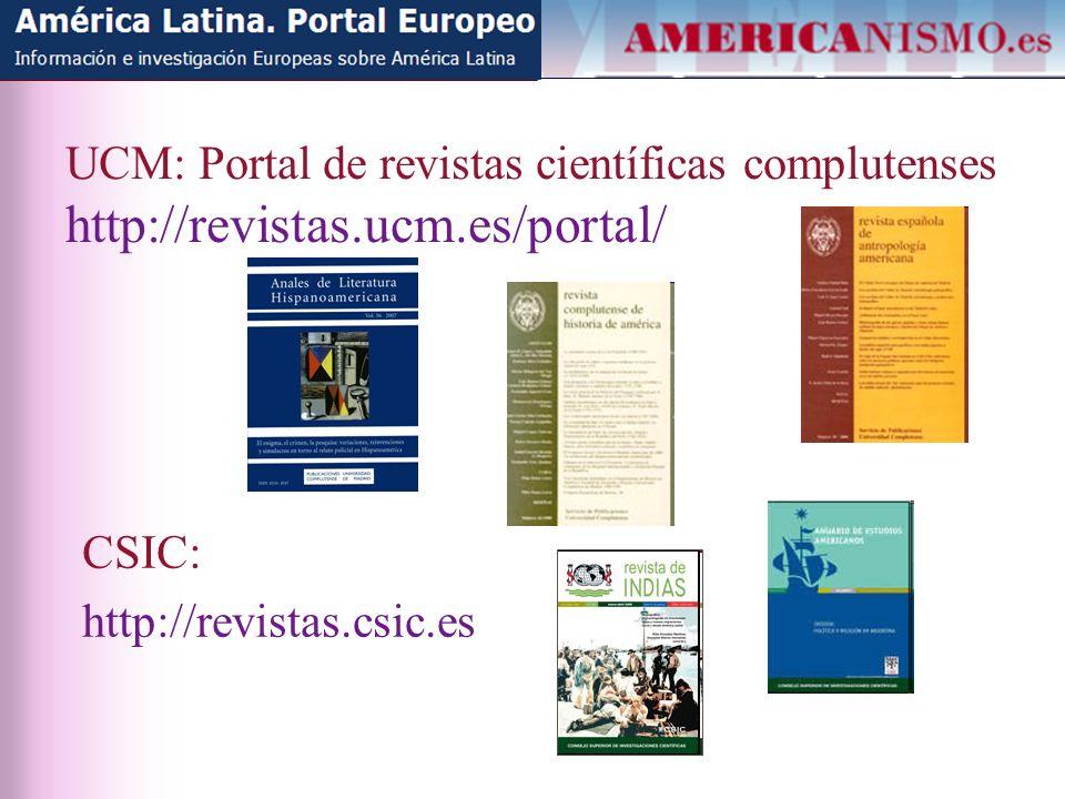 UCM: Portal de revistas científicas complutenses http://revistas.ucm.es/portal/ CSIC: http://revistas.csic.es