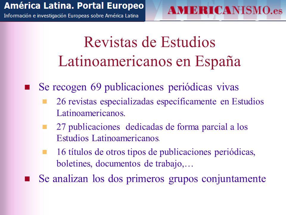 Revistas de Estudios Latinoamericanos en España Se recogen 69 publicaciones periódicas vivas 26 revistas especializadas específicamente en Estudios Latinoamericanos.