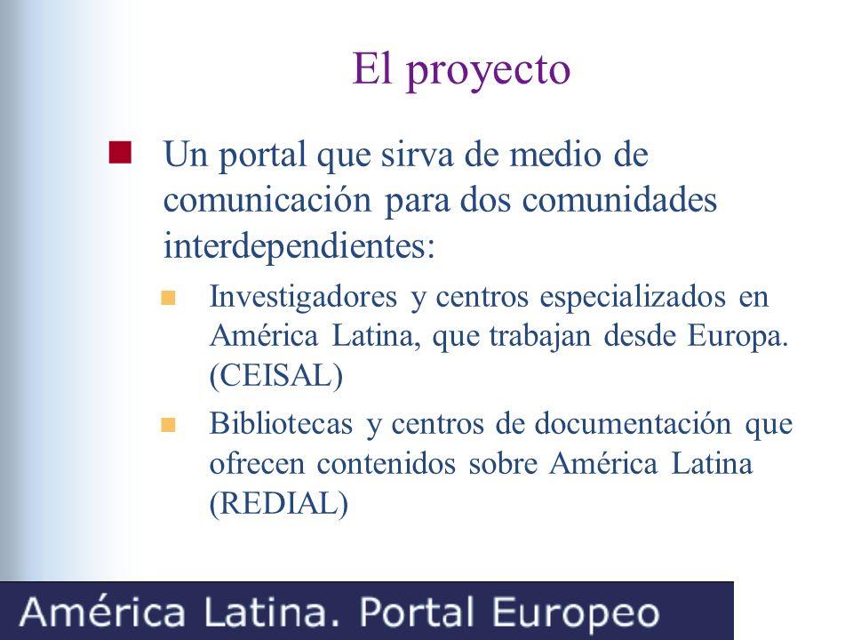 El proyecto Un portal que sirva de medio de comunicación para dos comunidades interdependientes: Investigadores y centros especializados en América Latina, que trabajan desde Europa.