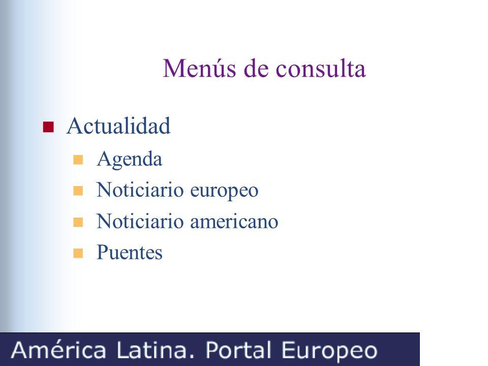 Menús de consulta Actualidad Agenda Noticiario europeo Noticiario americano Puentes