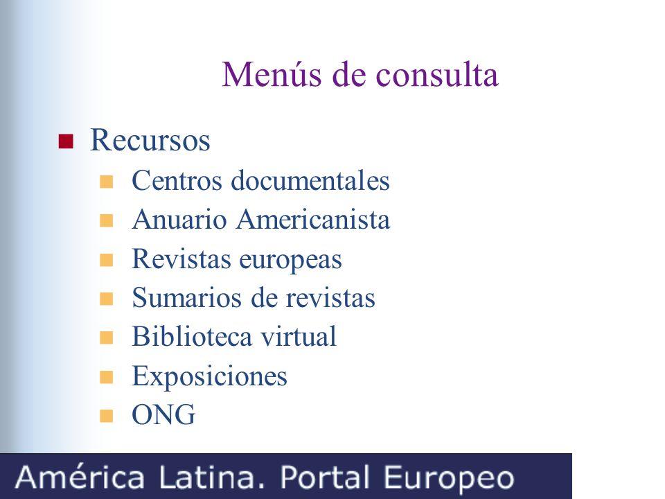 Menús de consulta Recursos Centros documentales Anuario Americanista Revistas europeas Sumarios de revistas Biblioteca virtual Exposiciones ONG