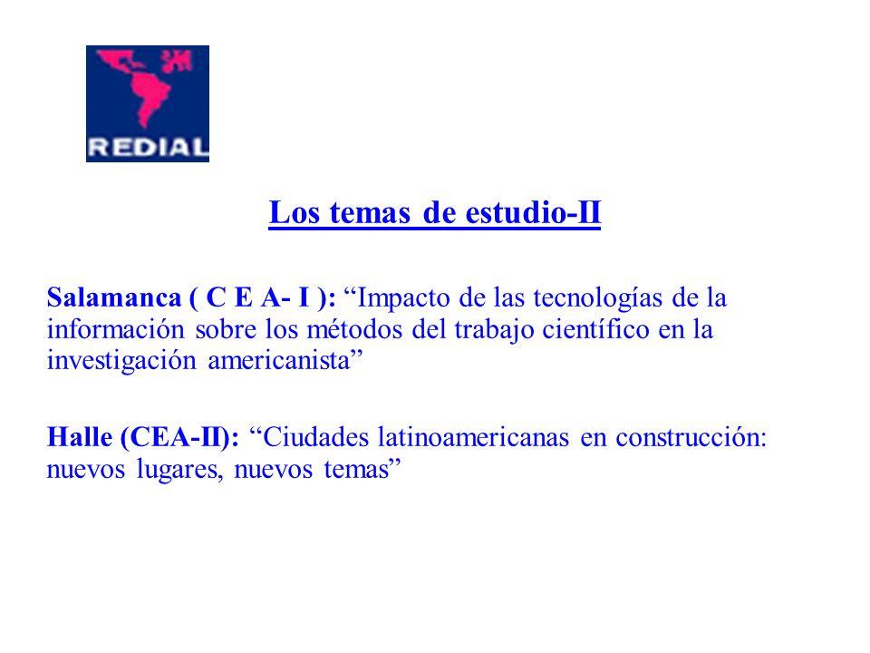 Los temas de estudio-II Salamanca ( C E A- I ): Impacto de las tecnologías de la información sobre los métodos del trabajo científico en la investigación americanista Halle (CEA-II): Ciudades latinoamericanas en construcción: nuevos lugares, nuevos temas