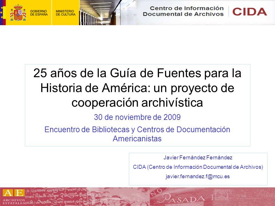 25 años de la Guía de Fuentes para la Historia de América: un proyecto de cooperación archivística 30 de noviembre de 2009 Encuentro de Bibliotecas y