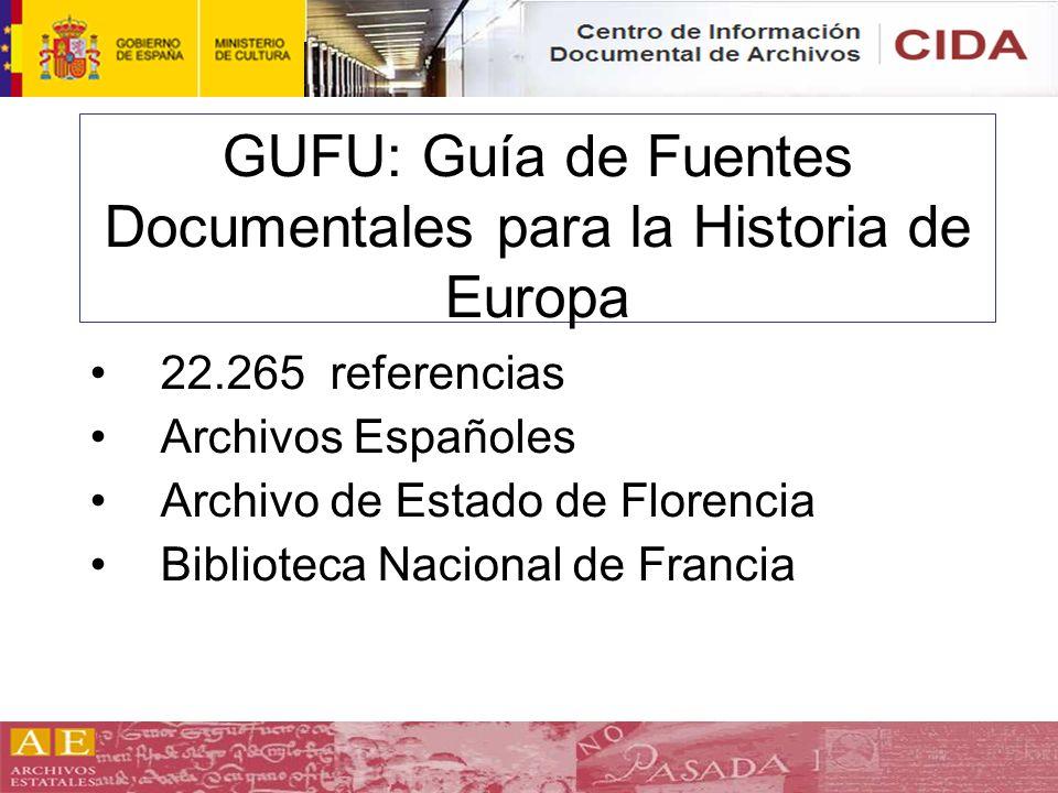 GUFU: Guía de Fuentes Documentales para la Historia de Europa 22.265 referencias Archivos Españoles Archivo de Estado de Florencia Biblioteca Nacional