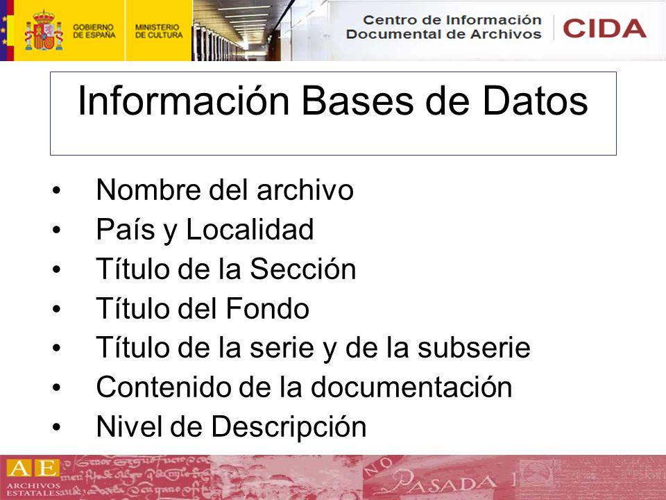 Información Bases de Datos Nombre del archivo País y Localidad Título de la Sección Título del Fondo Título de la serie y de la subserie Contenido de