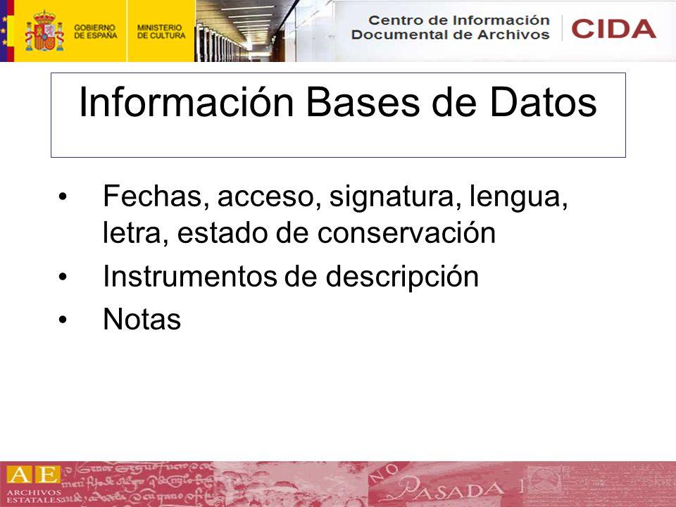 Información Bases de Datos Fechas, acceso, signatura, lengua, letra, estado de conservación Instrumentos de descripción Notas