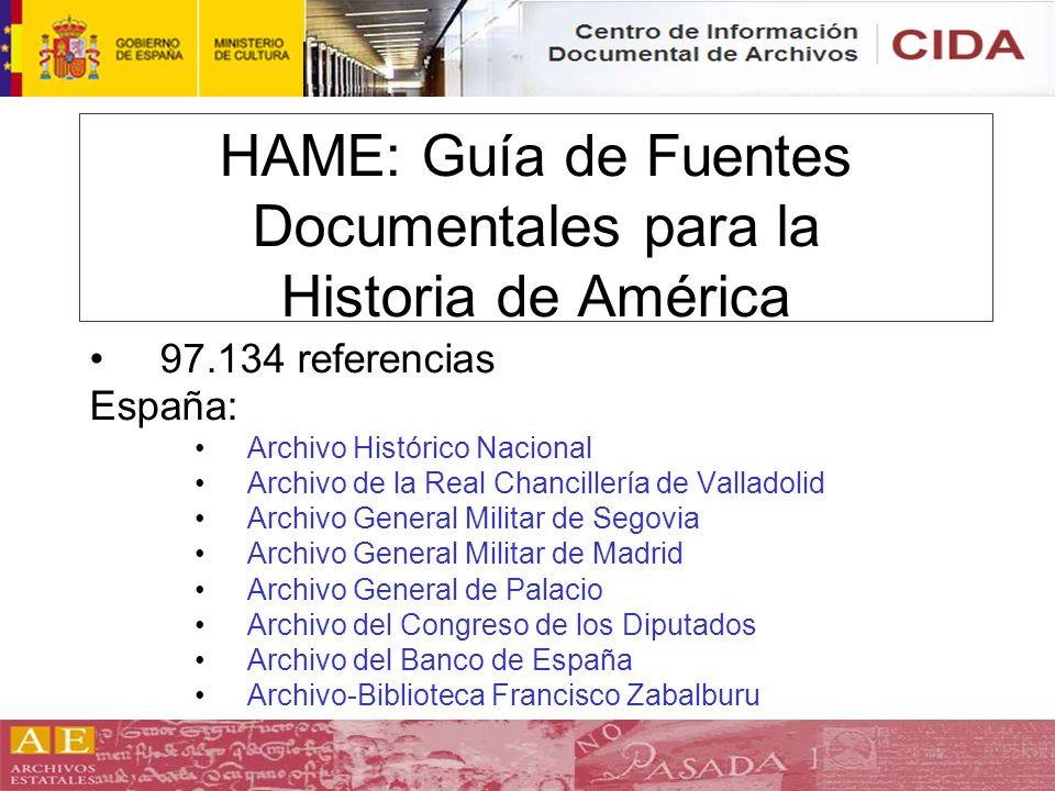 HAME: Guía de Fuentes Documentales para la Historia de América 97.134 referencias España: Archivo Histórico Nacional Archivo de la Real Chancillería d