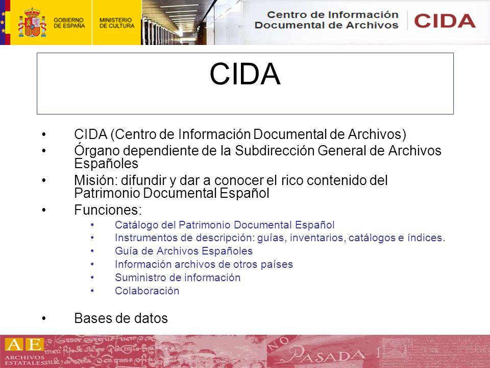 CIDA CIDA (Centro de Información Documental de Archivos) Órgano dependiente de la Subdirección General de Archivos Españoles Misión: difundir y dar a