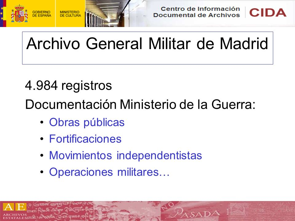 Archivo General Militar de Madrid 4.984 registros Documentación Ministerio de la Guerra: Obras públicas Fortificaciones Movimientos independentistas O