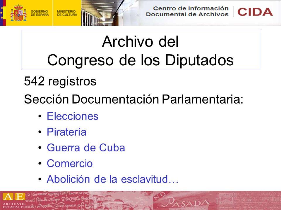 Archivo del Congreso de los Diputados 542 registros Sección Documentación Parlamentaria: Elecciones Piratería Guerra de Cuba Comercio Abolición de la