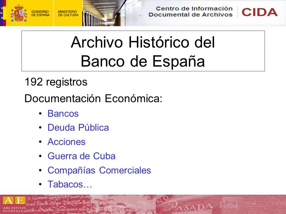 Archivo Histórico del Banco de España 192 registros Documentación Económica: Bancos Deuda Pública Acciones Guerra de Cuba Compañías Comerciales Tabaco