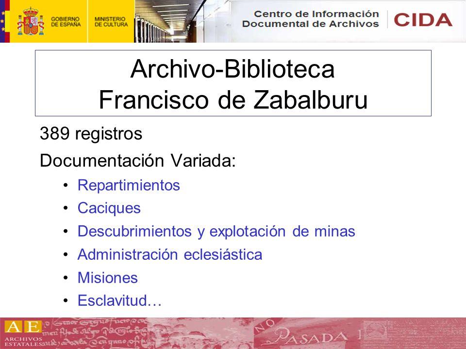 Archivo-Biblioteca Francisco de Zabalburu 389 registros Documentación Variada: Repartimientos Caciques Descubrimientos y explotación de minas Administ