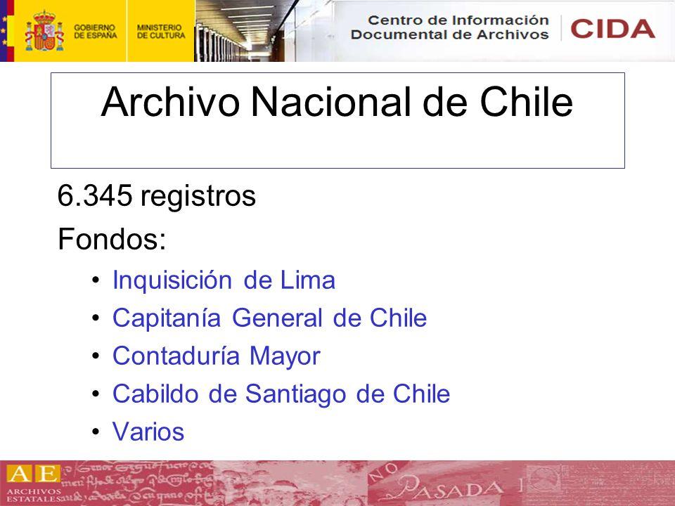 Archivo Nacional de Chile 6.345 registros Fondos: Inquisición de Lima Capitanía General de Chile Contaduría Mayor Cabildo de Santiago de Chile Varios