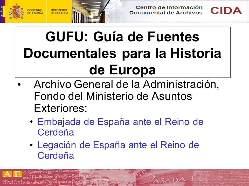 GUFU: Guía de Fuentes Documentales para la Historia de Europa Archivo General de la Administración, Fondo del Ministerio de Asuntos Exteriores: Embaja