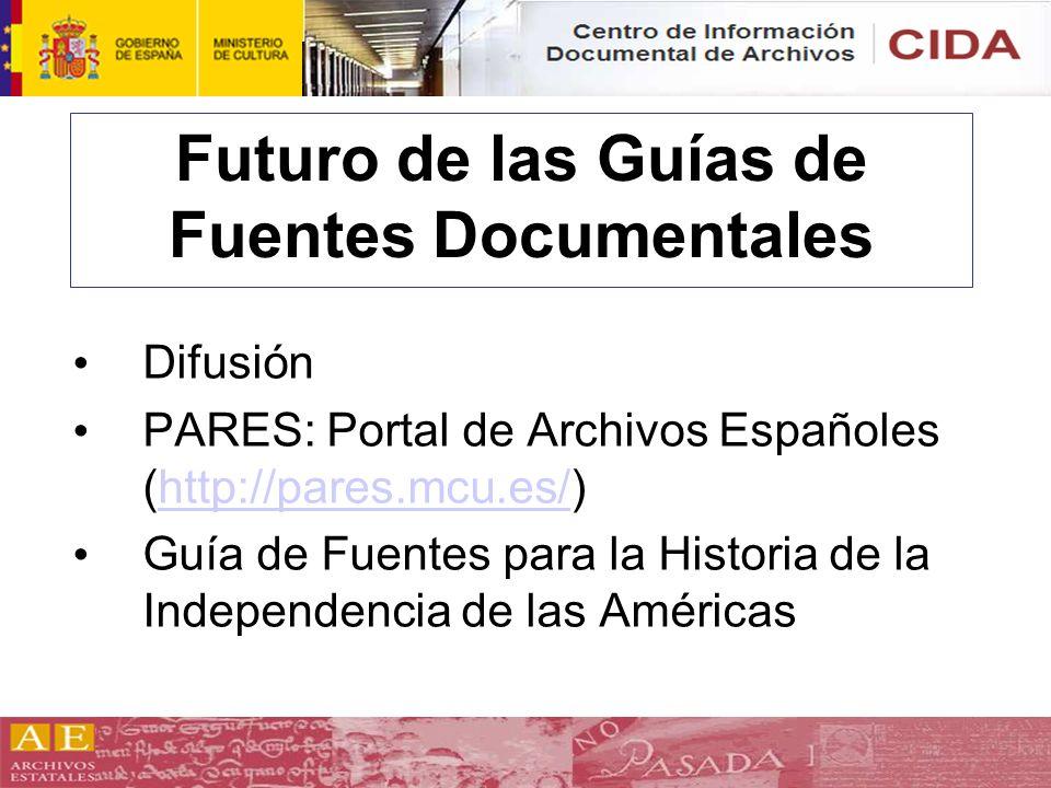 Futuro de las Guías de Fuentes Documentales Difusión PARES: Portal de Archivos Españoles (http://pares.mcu.es/)http://pares.mcu.es/ Guía de Fuentes pa