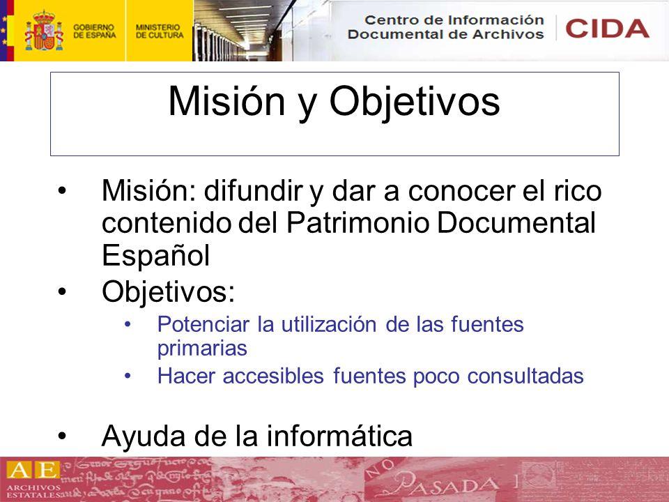 Misión y Objetivos Misión: difundir y dar a conocer el rico contenido del Patrimonio Documental Español Objetivos: Potenciar la utilización de las fue