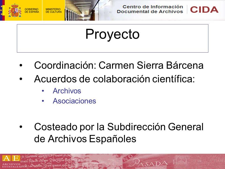 Proyecto Coordinación: Carmen Sierra Bárcena Acuerdos de colaboración científica: Archivos Asociaciones Costeado por la Subdirección General de Archiv