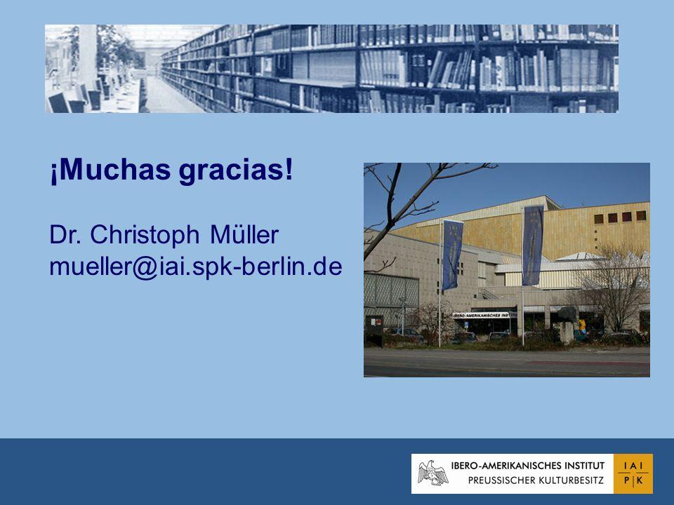 ¡Muchas gracias! Dr. Christoph Müller mueller@iai.spk-berlin.de