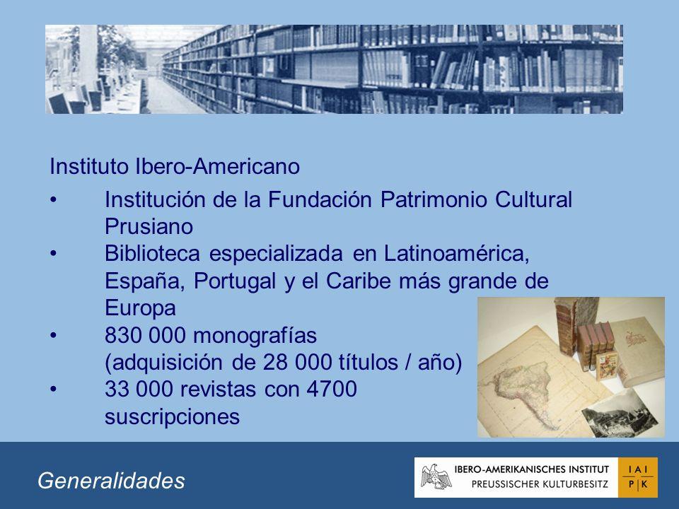 Instituto Ibero-Americano Institución de la Fundación Patrimonio Cultural Prusiano Biblioteca especializada en Latinoamérica, España, Portugal y el Caribe más grande de Europa 830 000 monografías (adquisición de 28 000 títulos / año) 33 000 revistas con 4700 suscripciones Generalidades