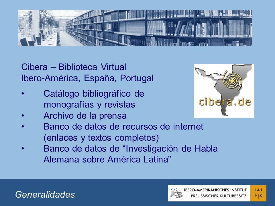 Cibera – Biblioteca Virtual Ibero-América, España, Portugal Catálogo bibliográfico de monografías y revistas Archivo de la prensa Banco de datos de recursos de internet (enlaces y textos completos) Banco de datos de Investigación de Habla Alemana sobre América Latina