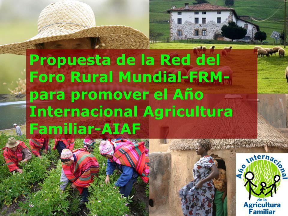 Propuesta de la Red del Foro Rural Mundial-FRM- para promover el Año Internacional Agricultura Familiar-AIAF