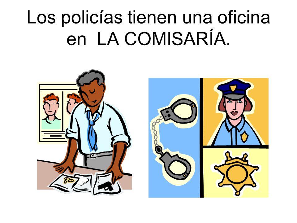 Los policías tienen una oficina en LA COMISARÍA.