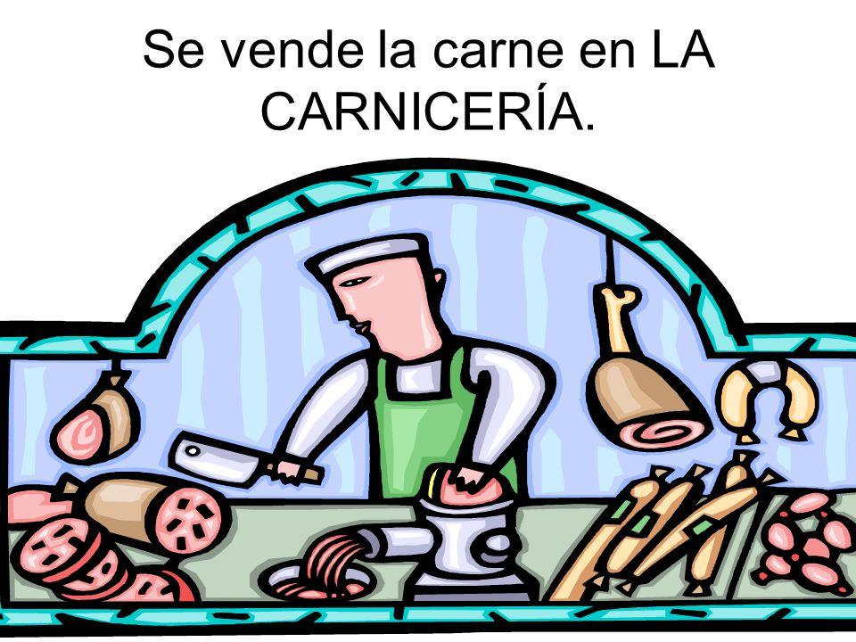 Se vende la carne en LA CARNICERÍA.