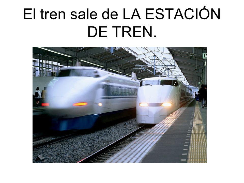 El tren sale de LA ESTACIÓN DE TREN.