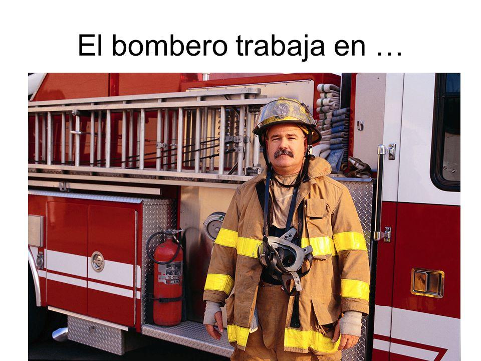 El bombero trabaja en …