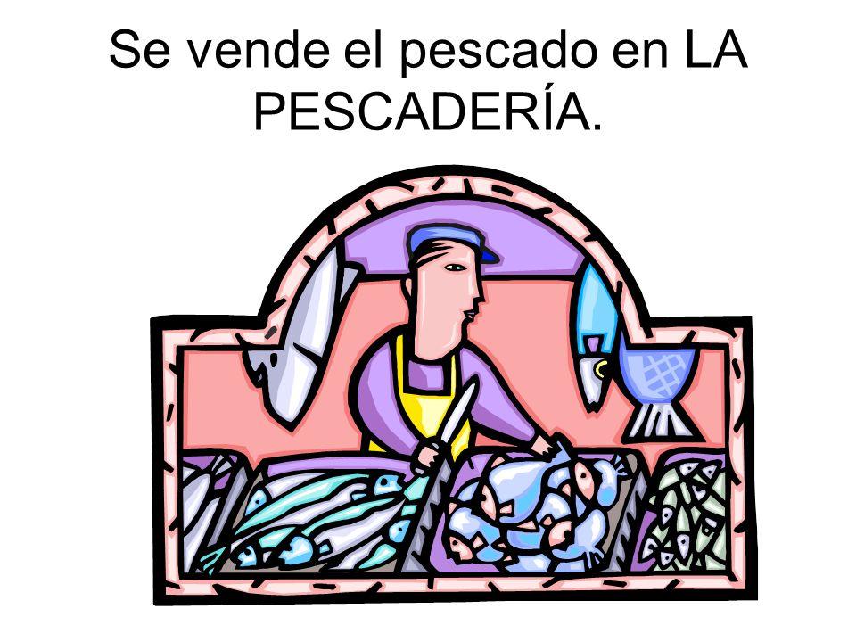 Se vende el pescado en LA PESCADERÍA.