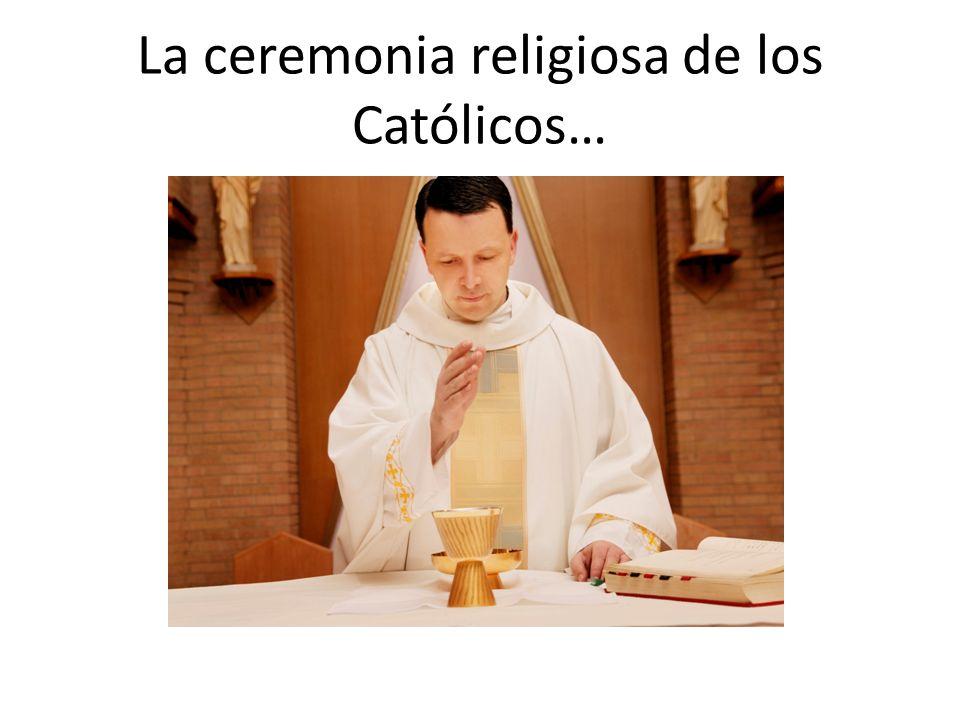 La ceremonia religiosa de los Católicos…