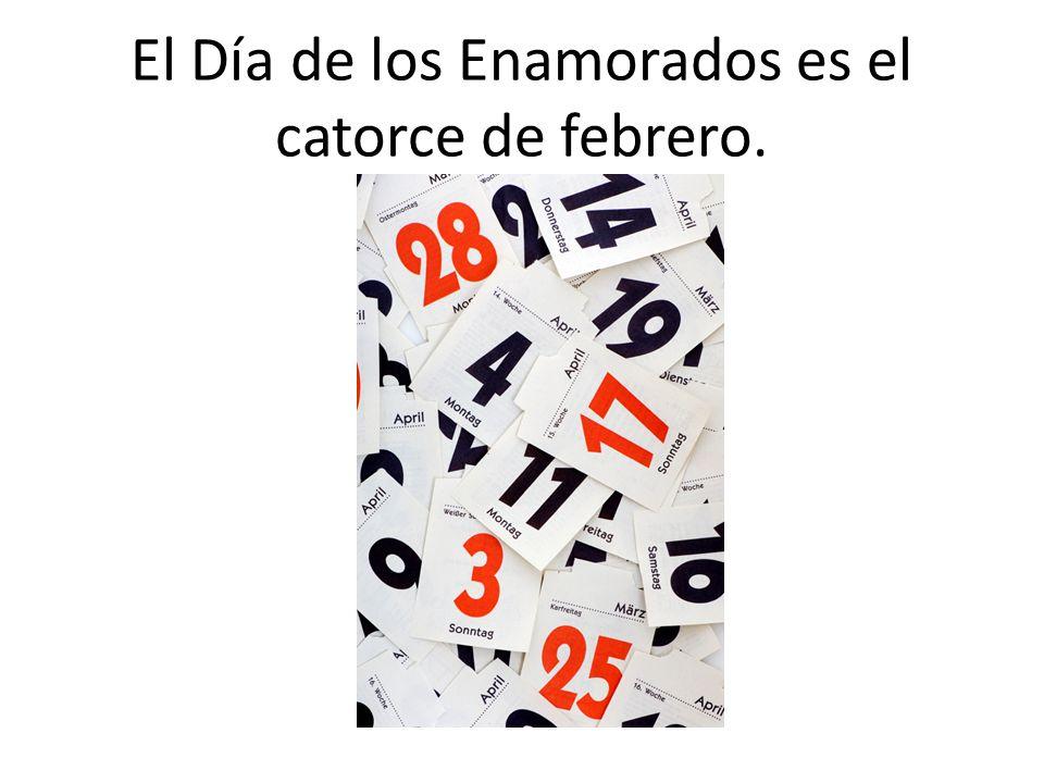 El Día de los Enamorados es el catorce de febrero.