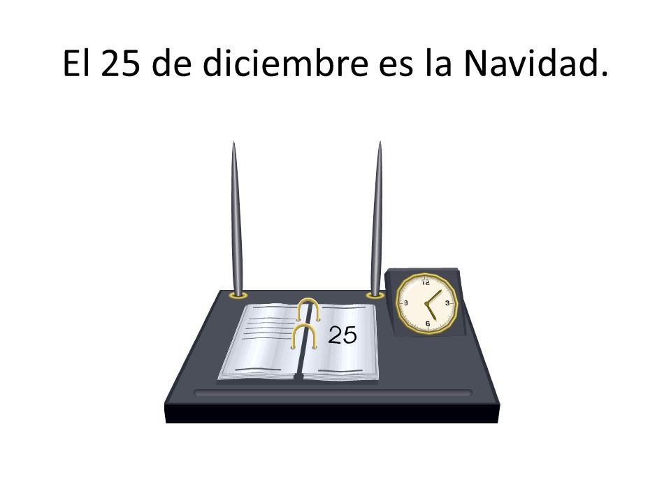 El 25 de diciembre es la Navidad.
