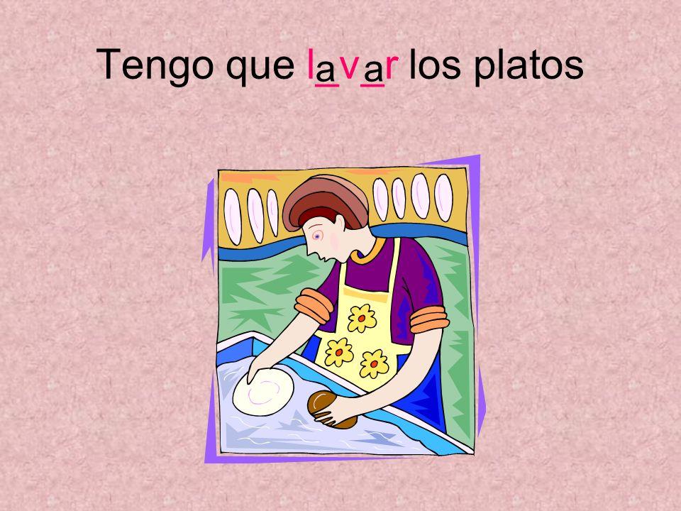 Tengo que l_v_r los platos aa