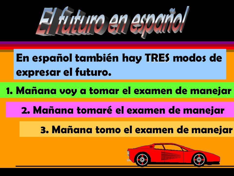 En español también hay T TT TRES modos de expresar el futuro.