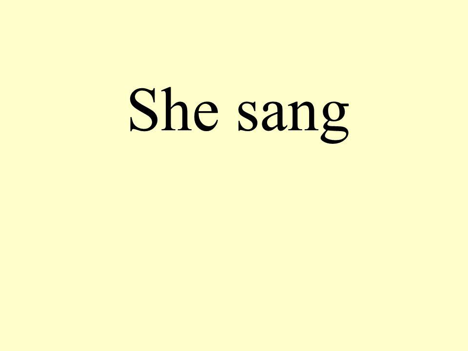 She sang
