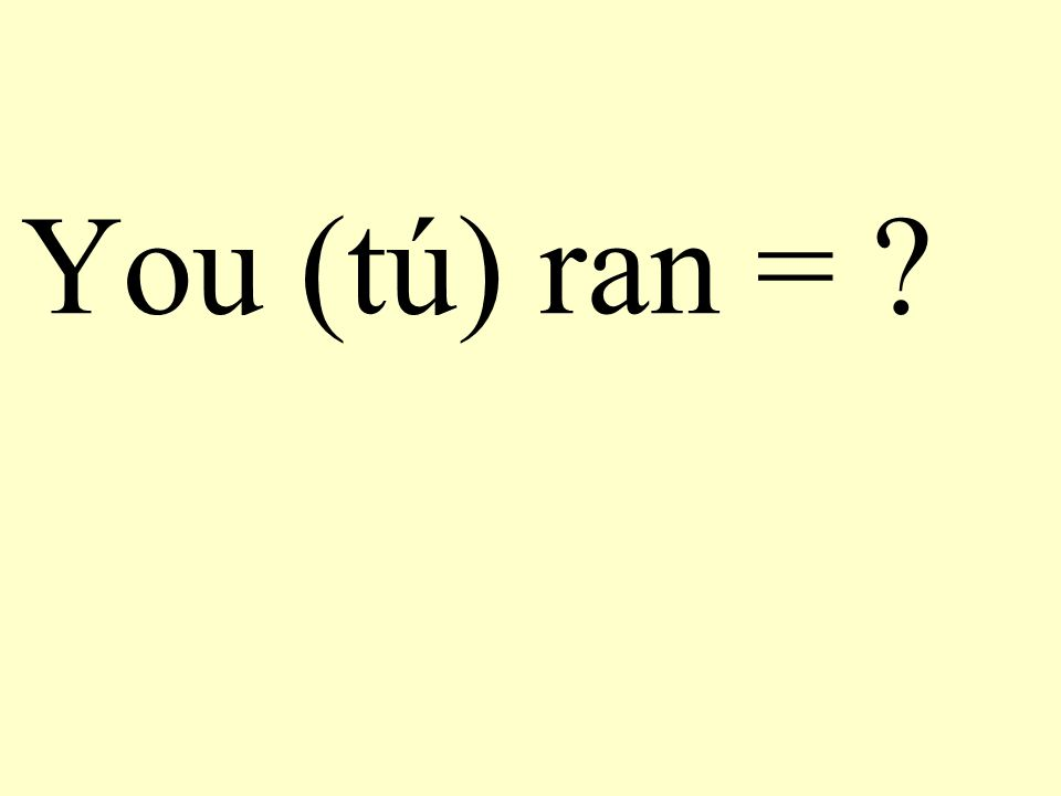 You (tú) ran = ?