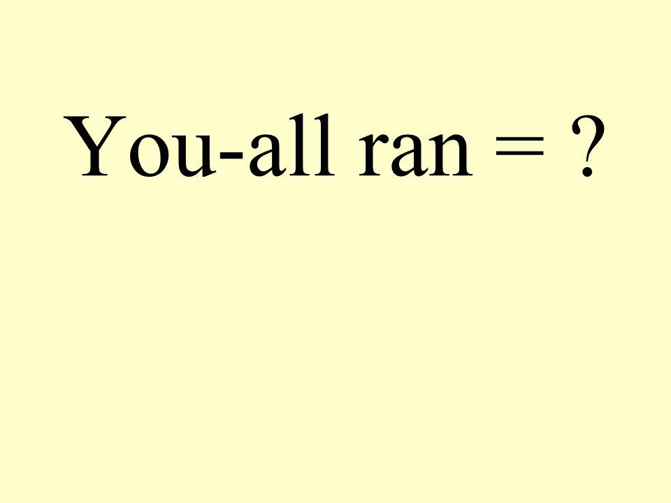 You-all ran = ?