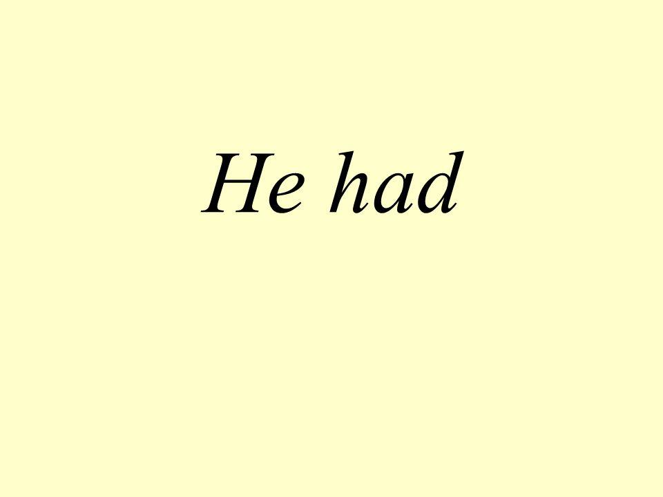 He had