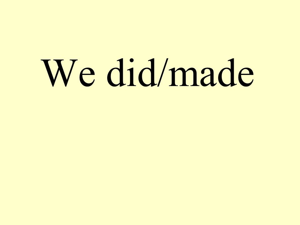 We did/made