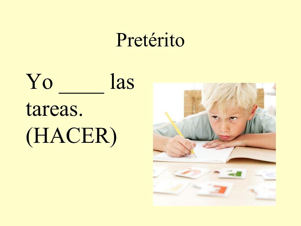 Pretérito Yo ____ las tareas. (HACER)