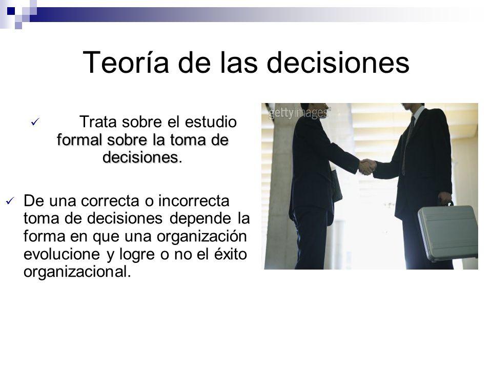 Teoría de las decisiones formal sobre la toma de decisiones Trata sobre el estudio formal sobre la toma de decisiones. De una correcta o incorrecta to