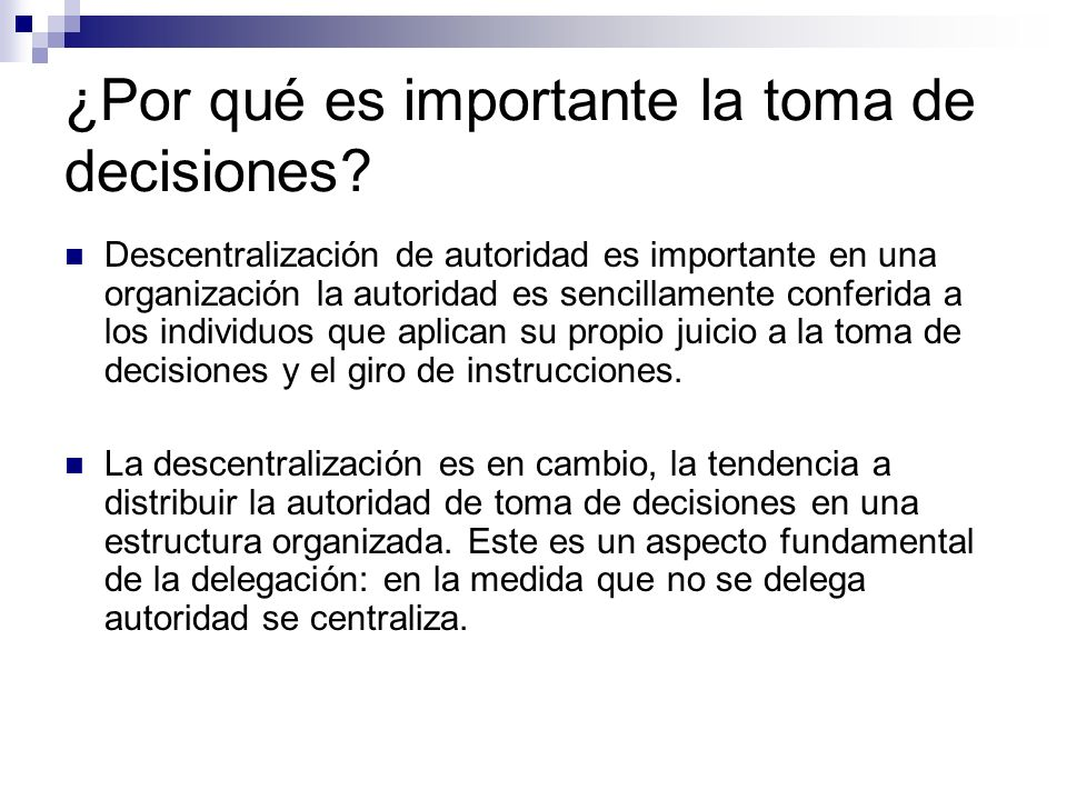 ¿Por qué es importante la toma de decisiones? Descentralización de autoridad es importante en una organización la autoridad es sencillamente conferida