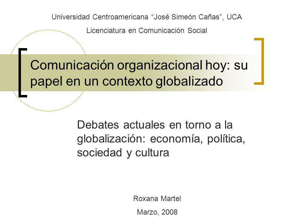 Comunicación organizacional hoy: su papel en un contexto globalizado Debates actuales en torno a la globalización: economía, política, sociedad y cult