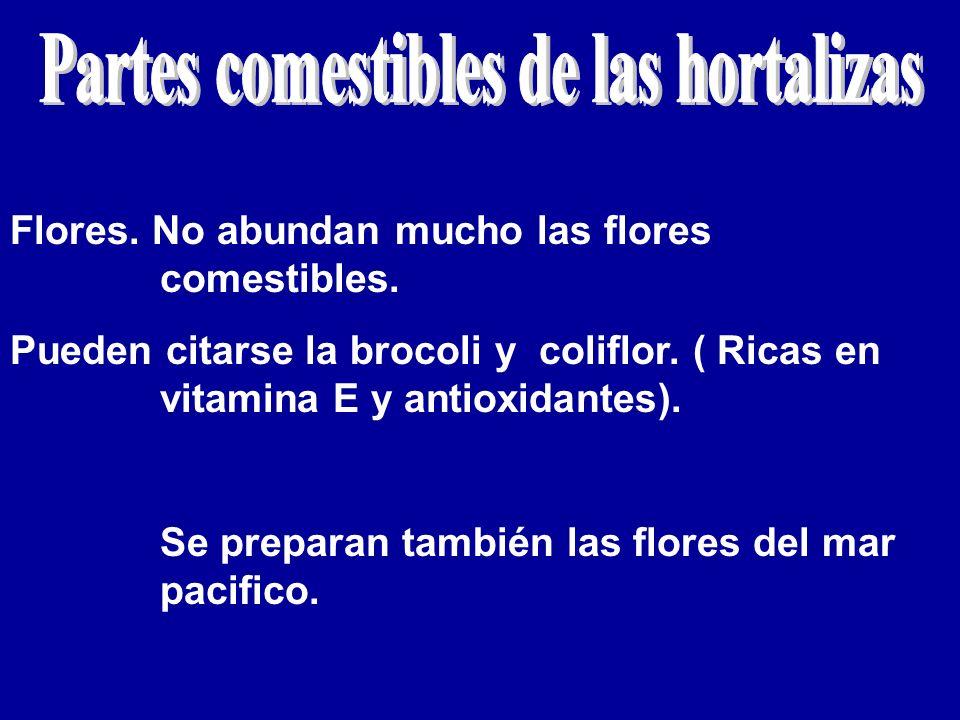 Flores. No abundan mucho las flores comestibles. Pueden citarse la brocoli y coliflor. ( Ricas en vitamina E y antioxidantes). Se preparan también las