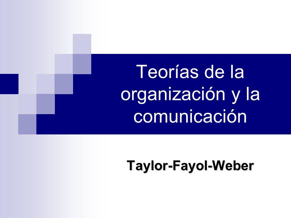 Teorías de la organización y la comunicación Taylor-Fayol-Weber