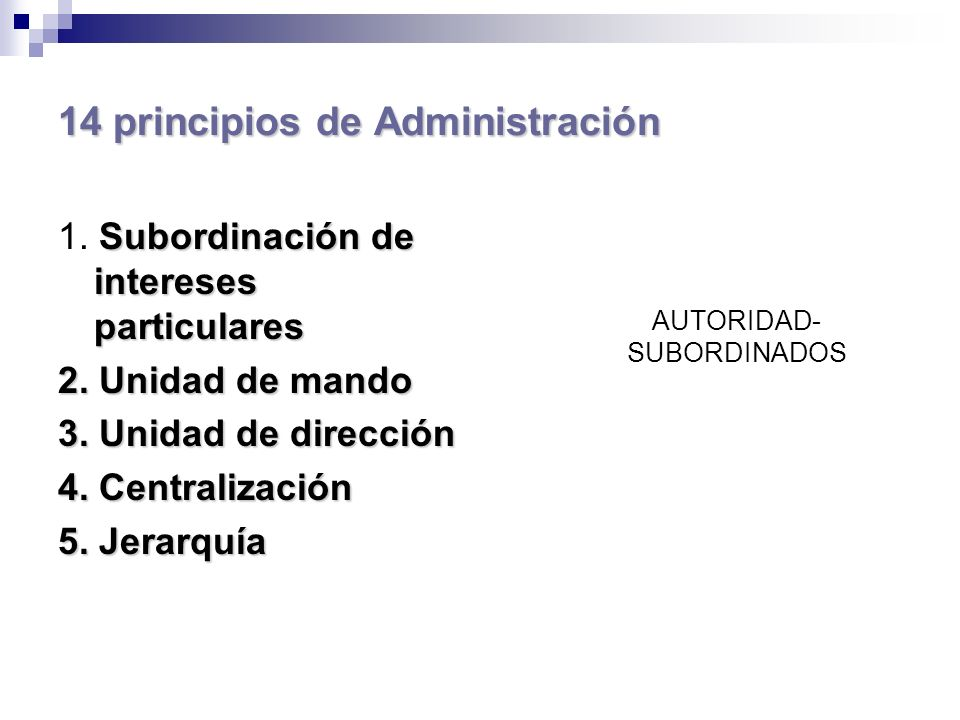 14 principios de Administración Subordinación de intereses particulares 1. Subordinación de intereses particulares 2. Unidad de mando 3. Unidad de dir