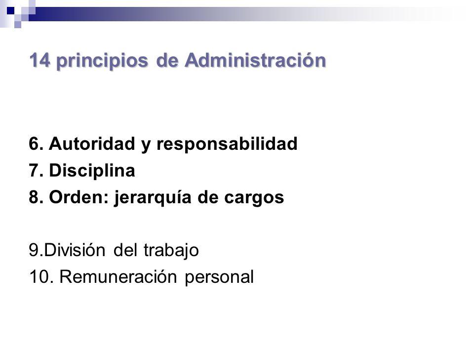 14 principios de Administración 6. Autoridad y responsabilidad 7. Disciplina 8. Orden: jerarquía de cargos 9.División del trabajo 10. Remuneración per